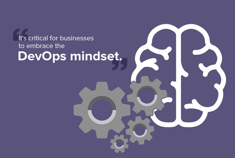 It's critical for businesses to embrace the DevOps mindset.