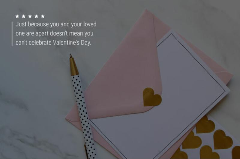 """A valentine and pen with text that reads, """"Just because you and your loved one are apart doesn't mean you can't celebrate Valentine's Day."""""""