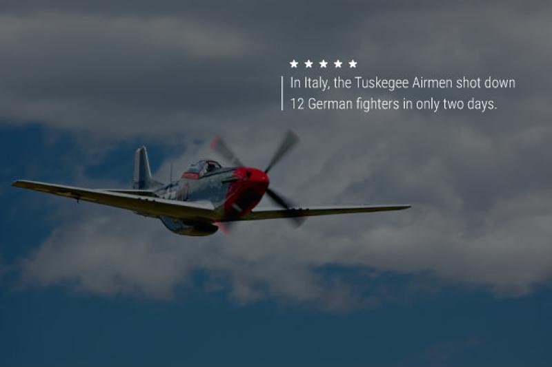 """An image of a war plane with text that reads """"In Italy, the Tuskegee Airmen shot down 12 German fighters in only 2 days."""""""