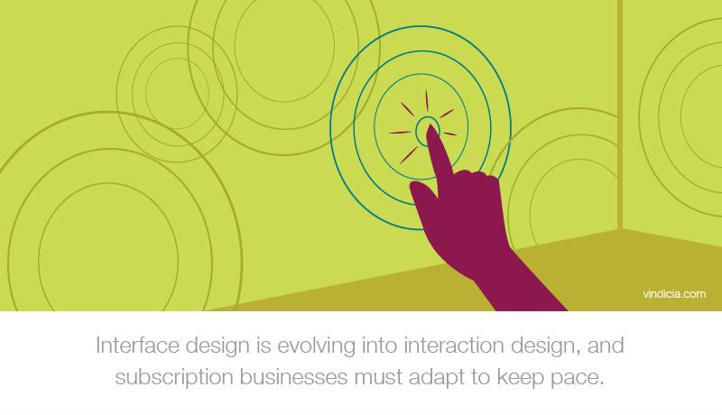 """A hand controlling a 3-D user interface. Text reads,"""" Interface design is evolving into interaction design, and subscription businesses must adapt to keep pace."""""""