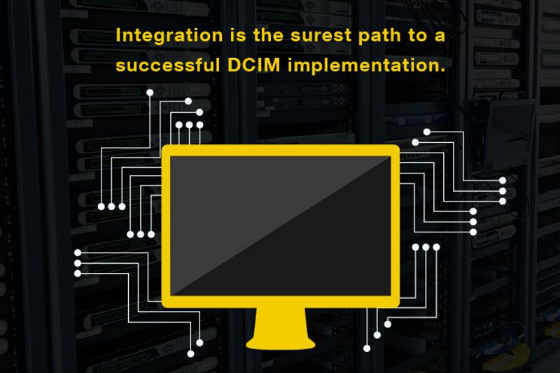 To successfully implement a DCIM strategy, you need to integrate accordingly.